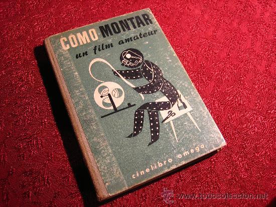 CÓMO MONTAR UN FILM AMATEUR POR HUGH BADDELEY DE EDICIONES OMEGA EN BARCELONA 1961 (Libros de Segunda Mano - Bellas artes, ocio y coleccionismo - Cine)