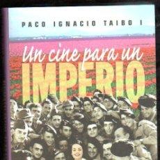 Libros de segunda mano: UN CINE PARA UN IMPERIO, PACO IGNACIO TAIBO I, PELÍCULAS EN LA ESPAÑA DE FRANCO, OBERON, MADRID 2002. Lote 30517791