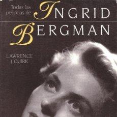 Libros de segunda mano: TODAS LAS PELICULAS DE INGRID BERGMAN-LAWRENCE J.QUIRK. Lote 31800878