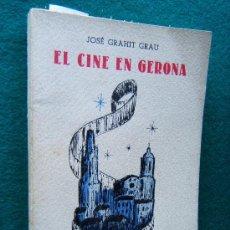 Libros de segunda mano: EL CINE EN GERONA - JOSE GRAHIT GRAU -HISTORIA DE LOS 29 CINES QUE TENIDO LA CIUDAD-1943 -1ª EDICION. Lote 32323208