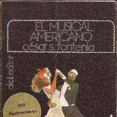 Libros de segunda mano: LIBRO DE CINE-EL MUSICAL AMERICANO-CESAR S FONTENLA-AKAL 1973-FOTOGRAFIAS. Lote 36176308