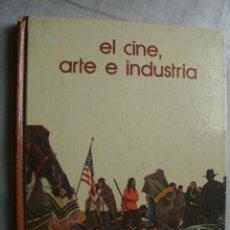 Libros de segunda mano: EL CINE, ARTE E INDUSTRIA. 1973. Lote 37443881