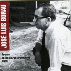 Libros de segunda mano: JOSÉ LUIS BORAU. PREMIO DE LAS LETRAS ARAGONESAS 2009, ZARAGOZA, GOBIERNO DE ARAGÓN, 2010.. Lote 37502033
