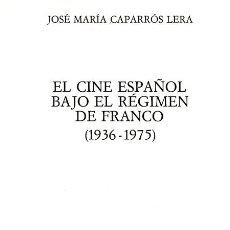 Libros de segunda mano: J.M. CAPARRÓS LERA. EL CINE ESPAÑOL BAJO EL REGIMEN DE FRANCO. BARCELONA.1983. CINE. Lote 37638436