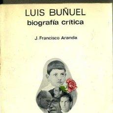 Libros de segunda mano: FRANCISCO ARANDA : LUIS BUÑUEL, BIOGRAFÍA CRÍTICA (LUMEN, 1969) . Lote 37840878