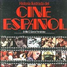 Libros de segunda mano: EMILIO C. GARCÍA FERNÁNDEZ. HISTORIA ILUSTRADA DEL CINE ESPAÑOL. BARCELONA. 1985.. Lote 38211045