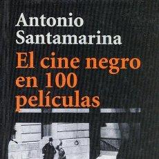 Libros de segunda mano: ANTONIO SANTAMARINA. EL CINE NEGRO EN 100 PELICULAS. MADRID. 1999.. Lote 38436843