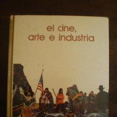 Libros de segunda mano: EL CINE ARTE E INDUSTRIA. Lote 39166847