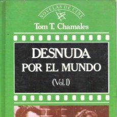 Libros de segunda mano: 1 LIBRO TAPA DURA - EDITORIAL ORBIS AÑO 1988 - DESNUDA POR EL MUNDO ( TOM T. CHAMALES - VOL. I CINE. Lote 39782777