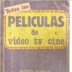 Libros de segunda mano: TODAS LAS PELÍCULAS DE VIDEO/TV/CINE. 6000 FICHAS. ED. CASABLANCA. BARCELONA. 1985. Lote 39972954