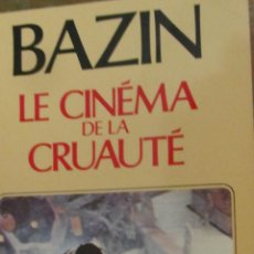 Libros de segunda mano: LE CINEMA DE LA CRUAUTÉ DE BAZIN (FLAMMARION). Lote 41140322