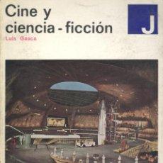Libros de segunda mano: LUIS GASCA. CINE Y CIENCIA-FICCIÓN. BARCELONA, 1969. CINE. Lote 41297240
