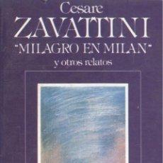 Libros de segunda mano: CESARE ZAVATTINI. MILAGRO EN MILÁN Y OTROS RELATOS. MADRID, 1983. CINE. Lote 41315777
