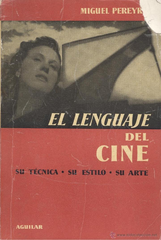 MIGUEL PEREYRA. EL LENGUAJE DEL CINE. SU TÉCNICA, SU ESTILO, SU ARTE. MADRID, 1956. CINE (Libros de Segunda Mano - Bellas artes, ocio y coleccionismo - Cine)