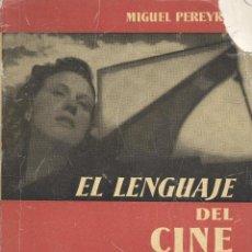 Libros de segunda mano: MIGUEL PEREYRA. EL LENGUAJE DEL CINE. SU TÉCNICA, SU ESTILO, SU ARTE. MADRID, 1956. CINE. Lote 41429542