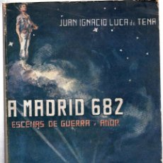 Libros de segunda mano: A MADRID: 682. GUIÓN DE PELÍCULA, ESCENAS DE GUERRA Y AMOR. JUAN IGNACIO LUCA DE TENA.. Lote 42382907