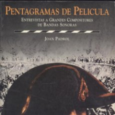 Libros de segunda mano: J. PADROL. PENTAGRAMAS DE PELÍCULA. ENTREVISTAS A COMPOSITORES DE BANDAS SONORAS. MADRID, 1998. CINE. Lote 43597510