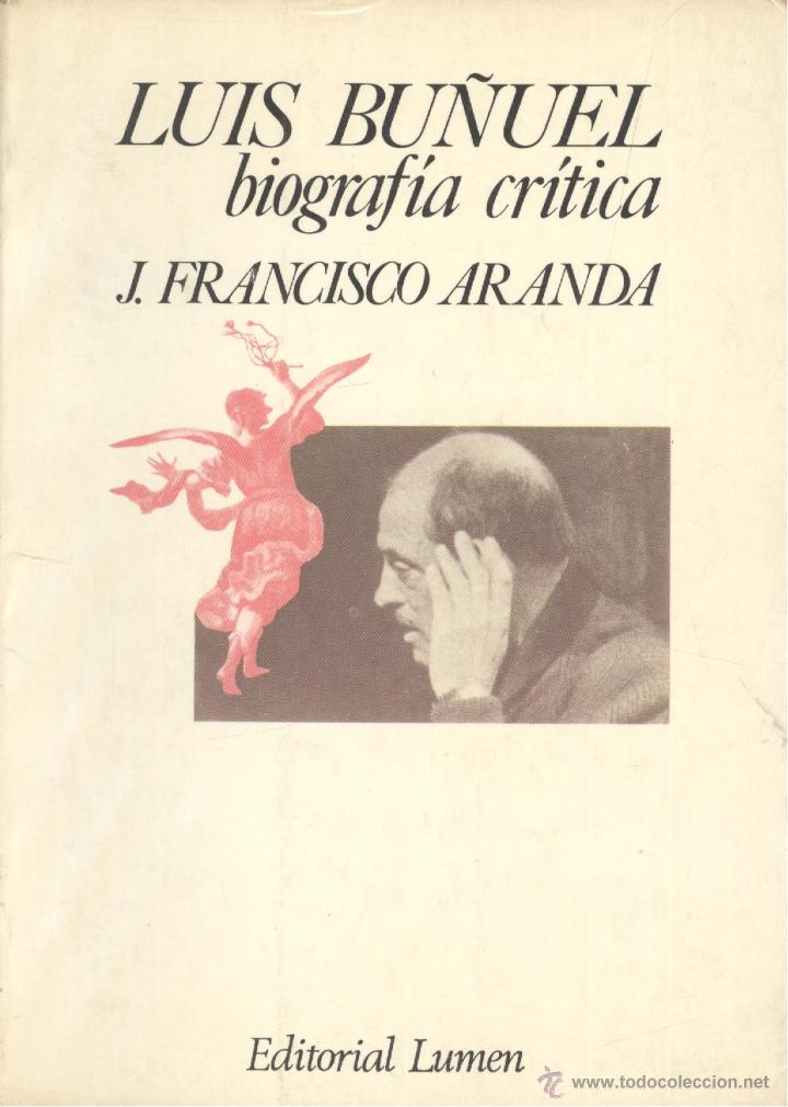 J. FRANCISCO ARANDA. LUIS BUÑUEL. BIOGRAFÍA CRÍTICA. BARCELONA, 1975. CINE. (Libros de Segunda Mano - Bellas artes, ocio y coleccionismo - Cine)