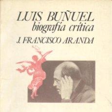 Libros de segunda mano: J. FRANCISCO ARANDA. LUIS BUÑUEL. BIOGRAFÍA CRÍTICA. BARCELONA, 1975. CINE.. Lote 43658621