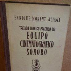 Libros de segunda mano: TRATADO TEÓRICO PRÁCTICO DEL EQUIPO CINEMATOGRÁFICO SONORO. E. MORANT - 1952. OCASIÓN.. Lote 111024702