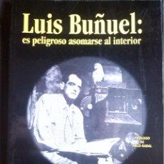 Libros de segunda mano: LUIS BUÑUEL ES PELIGROSO ASOMARSE AL INTERIOR CESAR SANTOS FONTENLA 2000. Lote 44709421