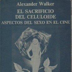 Libros de segunda mano: EL SACRIFICIO DEL CELULOIDE. ASPECTOS DEL SEXO EN EL CINE. ALEXANDER WALKER. ANAGRAMA, 1972. Lote 46433004