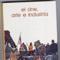 Libros de segunda mano: EL CINE, ARTE E INDUSTRIA (1973). Lote 47294630