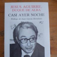 Libros de segunda mano: CASI AYER ANOCHE. JESUS AGUIRRE. DUQUE DE ALBA. TURNER. 1985 224 PAG. Lote 47874882