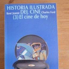 Libros de segunda mano: HISTORIA ILUSTRADA DEL CINE 3. EL CINE DE HOY. RONE JEANNE Y CHARLES FORD. ALIANZA ED. 1998 422 PAG. Lote 47911583