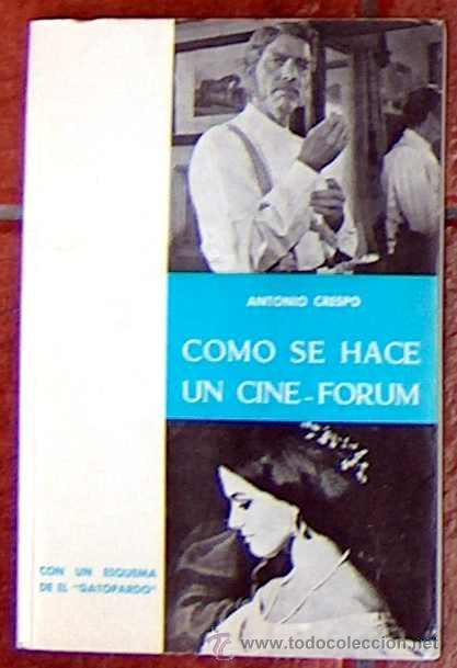 COMO SE HACE UN CINE-FORUM (CON UN ESQUEMA DE EL GATOPARDO) ANTONIO CRESPO 42 PAGINAS 1971 (Libros de Segunda Mano - Bellas artes, ocio y coleccionismo - Cine)