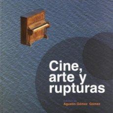 Libros de segunda mano: CINE, ARTE Y RUPTURAS.S ED. AGUSTÍN GÓMEZ GÓMEZ. Lote 48368316