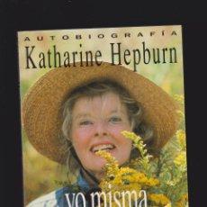 Libros de segunda mano: AUTOBIOGRAFÍA, KATHARINE HEPBURN. YO MISMA. HISTORIAS DE MI VIDA -ED. EDICIONES B 1ª EDICION 1991. Lote 48626379