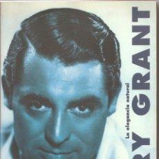 Libros de segunda mano: LIBRO CARY GRANT, LA ELEGANCIA NATURAL. Lote 48724542