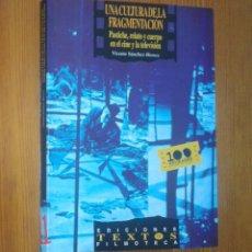Libros de segunda mano: VICENTE SÁNCHEZ-BIOSCA - UNA CULTURA DE LA FRAGMENTACIÓN. PASTICHE, RELATO Y CUERPO EN EL CINE. Lote 118635671