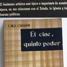 Libros de segunda mano: EL CINE , QUINTO PODER - LUIGI CHIARINI - ENSAYO RELACIÓN CON ESTADO IGLESIA COMUNISMO CENSURA LIBRO. Lote 49345884