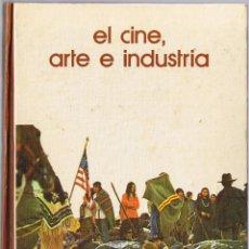 Libros de segunda mano: EL CINE ARTE E INDUSTRIA - 1973. Lote 49862129