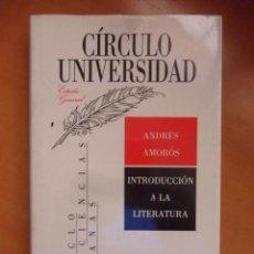 Libros de segunda mano: INTRODUCCION A LA LITERATURA. ANDRES AMOROS. CIRCULO UNIVERSIDAD. CICLO CIENCIAS HUMANAS. 1988. TAPA. Lote 49949367