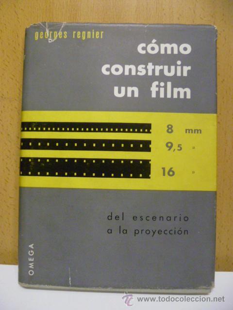 COMO CONSTRUIR UN FILM 8 MM, 9'5, 16 DEL ESCENARIO A LA PROYECCION.GEORGES REGNIER. 1958. 213 PAG (Libros de Segunda Mano - Bellas artes, ocio y coleccionismo - Cine)