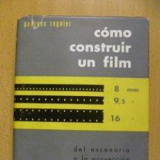Libros de segunda mano: COMO CONSTRUIR UN FILM 8 MM, 9'5, 16 DEL ESCENARIO A LA PROYECCION.GEORGES REGNIER. 1958. 213 PAG. Lote 50373631