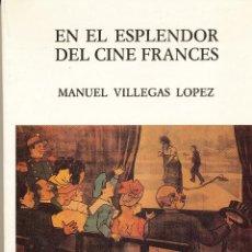 Libros de segunda mano: MANUEL VILLEGAS LÓPEZ, EN EL ESPLENDOR DEL CINE FRANCÉS, EDICIONES JC, 1992. Lote 50690945