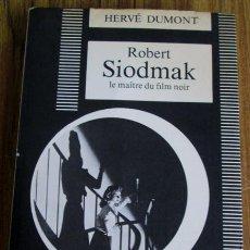 Libros de segunda mano: ROBERT SIODMAK LE MAÎTRE DU FILM NOIR - POR HERVÉ DUMOT EDITORIAL: L'AGE D'HOMME, 1981. Lote 52667573