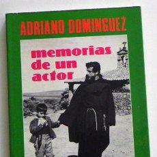 Libros de segunda mano: MEMORIAS DE UN ACTOR - ADRIANO DOMÍNGUEZ - INCLUYE FOTOS - POSGUERRA - CINE TELEVISIÓN TEATRO LIBRO. Lote 52805919