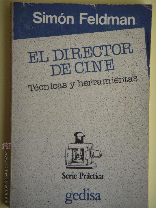 EL DIRECTOR DE CINE - TECNICAS Y HERRAMINETAS - SIMON FELDMAN - EDITORIAL GEDISA 1984 (Libros de Segunda Mano - Bellas artes, ocio y coleccionismo - Cine)