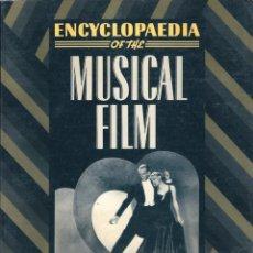 Libros de segunda mano: ENCYCLOPAEDIA OF THE MUSICAL FILM ( EN INGLÉS ). PEDIDO MÍNIMO EN LIBROS: 4 TÍTULOS. Lote 53194643