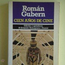 Libros de segunda mano: CIEN AÑOS DE CINE - ROMAN GUBERN - EDICION DE JOAQUIN ROMAGUERA - BRUGUERA 1983, 1ª EDICION. Lote 53430616