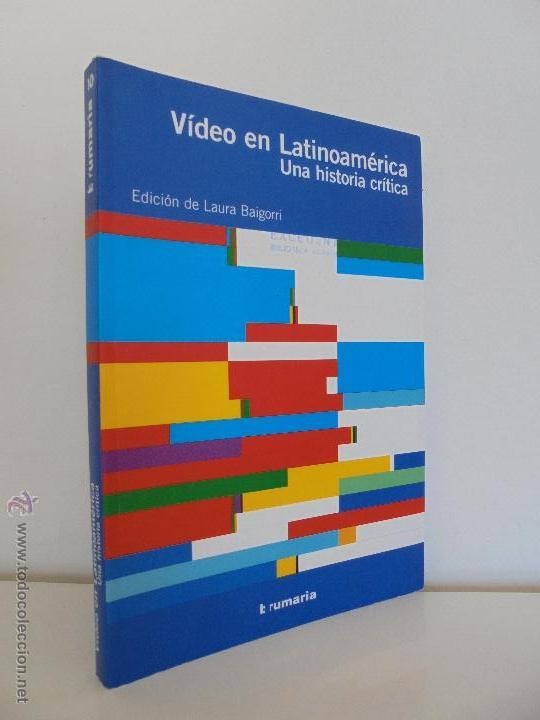 VIDEO EN LATINOAMERICA UNA HISTORIA CRITICA. EDICION LAURA BAIGORRI.GRACIELA TAQUINI. SARAH MINTER. (Libros de Segunda Mano - Bellas artes, ocio y coleccionismo - Cine)