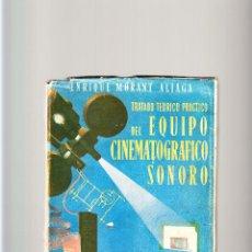 Libros de segunda mano: ENRIQUE MORANT ALIAGA TRATADO TEÓRICO PRÁCTICO DEL EQUIPO CINEMATOGRÁFICO SONORO 1949. Lote 54668916