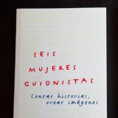 Libros de segunda mano: SEIS MUJERES GUIONISTAS - CONTAR HISTORIAS CREAR IMAGENES - FESTIVAL DE CINE ESPAÑOL DE MALAGA 1999. Lote 55321616