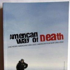 Libros de segunda mano: AMERICAN WAY OF DEATH. CINE NEGRO AMERICANO 1990-2010. ROBERTO CUETO Y ANTONIO SANTAMARÍA. 2011. Lote 56650407