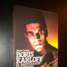 Libros de segunda mano: BORIS KARLOFF EL ARISTOCRATA DEL TERROR / JAVIER CORTIJO. Lote 57610764